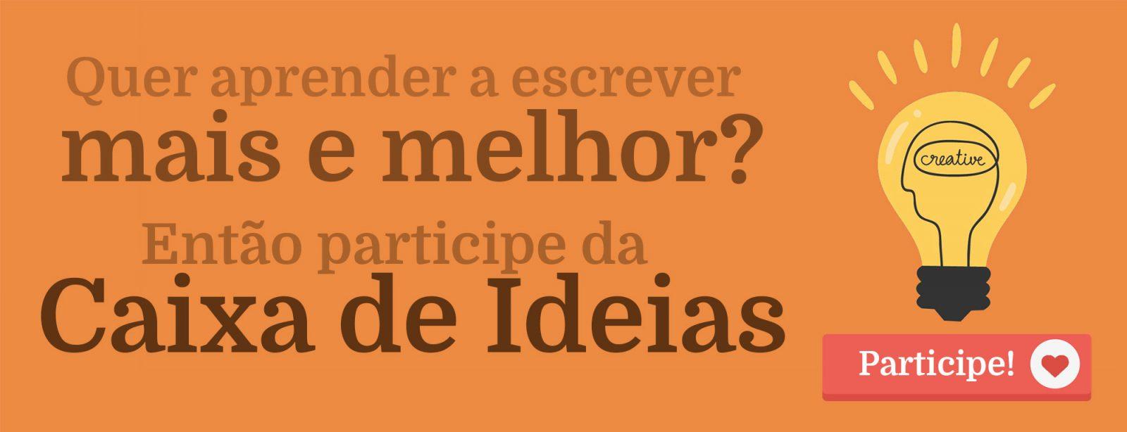 Seja criativo, participe da Caixa de Ideias do site Oficina de Escrita